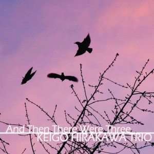 "Post image for Keigo Hirakawa Trio – ""And Then There Were Three"""