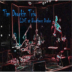 Post image for Tim Dvorkin Trio – Live at Brothers Drake