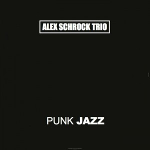 "Post image for Alex Schrock Trio – ""Punk Jazz"""
