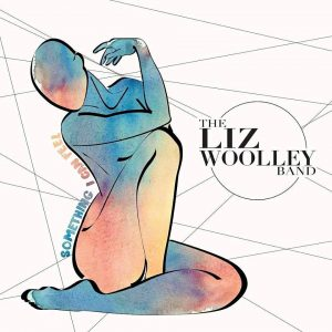 "Post image for Liz Woolley Band – ""Something I Can Feel"""