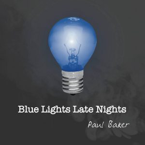 "Post image for Paul Baker – ""Blue Lights Late Nights"""