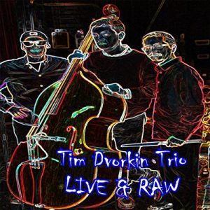 Post image for Tim Dvorkin Trio – Live and Raw